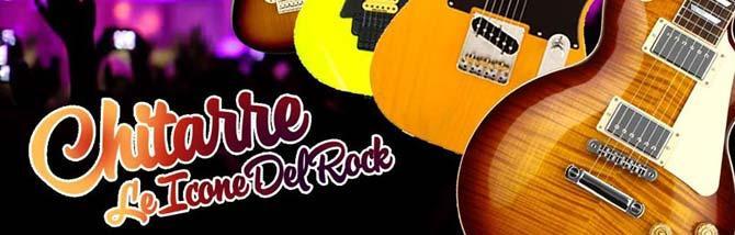 Chitarre: Le Icone Del Rock